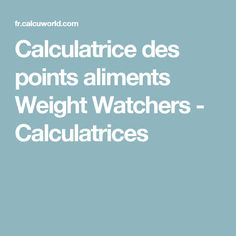 Calculatrice des points aliments Weight Watchers - Calculatrices