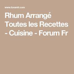 Rhum Arrangé Toutes les Recettes - Cuisine - Forum Fr Cooking Recipes, All Recipes