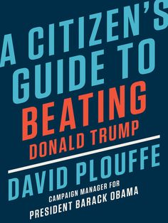 Buy A Citizen's Guide to Beating Donald Trump by David Plouffe and Read this Book on Kobo's Free Apps. Discover Kobo's Vast Collection of Ebooks and Audiobooks Today - Over 4 Million Titles! Good New Books, This Book, Donald Trump Books, Political Strategy, Political Science, Get Out The Vote, Campaign Manager, Famous Books, The Daily Show