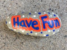 Have Fun. Hand painted rock by Caroline.