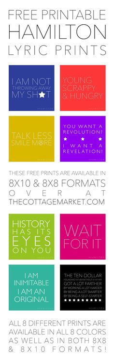 Free Printable Hamilton Lyric Prints - The Cottage Market 8 Free Hamilton Quote Printables...each are available in 2 sizes and 8 different colors.  Are you part of the Hamilton Mania...do you love the play...the music...the quotes...the history ...the fun...then these are for you...it's great how they ALL apply to the here and now also!  Snatch some up for your Gallery Wall...your Bulletin Board...anywhere you needs a smile...inspiration and a POP of COLOR...they are ALL FREE!!!!  #Hamilton