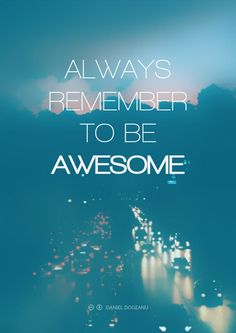 Always Remember To Be Awesome by Daniel Dogeanu on Always Remember, Beautiful Words, All Art, My Arts, Typography, Wisdom, Posters, Deviantart, Awesome