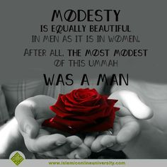 'Modesty is equally beautiful in men as it is in women. After all, the most modest of this ummah was a man.' (AbdulBary Yahya) -- may allah guide all men to be modest also...