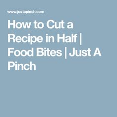 How to Cut a Recipe in Half | Food Bites | Just A Pinch
