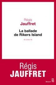 La ballade de Rikers Island - Régis Jauffret