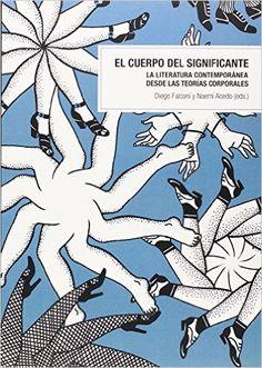 El cuerpo del significante : la literatura contemporánea desde las teorías corporales / Diego Falconí y Noemí Acedo (eds.) - Barcelona : Univesitat Autònoma de Barcelona : Editorial UOC, 2011
