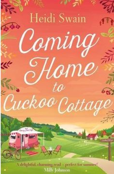 Coming Home to Cuckoo Cottage- Heidi Swain. The blurb: When Lottie Foster's grandmother's best friend Gwen dies, she leaves Lottie her lovely home, Cuckoo Cottage. Lottie loves the cottage but Matt…