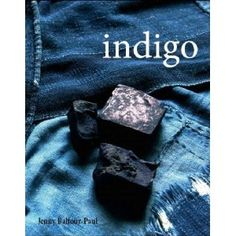 Indigo |Jenny Balfour-Paul | the author is recognized as the go to reference for anything concerning indigo.