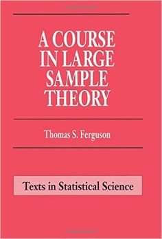 A Course in Large Sample Theory (Chapman & Hall/CRC Texts in Statistical Science): 9780412043710: Medicine & Health Science Books @ Amazon.com
