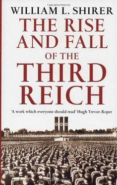 Rise And Fall Of The Third Reich by William L Shirer