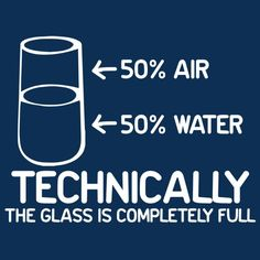 TECHNICALLY THE GLASS IS COMPLETELY FULL T-SHIRT (WHITE INK)