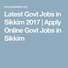 Latest Govt Jobs in Sikkim 2017 | Apply Online Govt Jobs in Sikkim