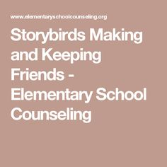 Storybirds Making and Keeping Friends - Elementary School Counseling