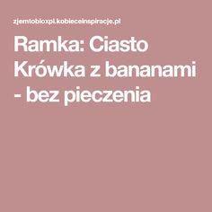Ramka: Ciasto Krówka z bananami - bez pieczenia