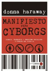 an analysis of a cyborg manifesto by donna haraway It has been 25 years since donna haraway published her seminal essay, a cyborg manifesto: science, technology, and socialist-feminism in the late twentieth century.