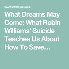 What Dreams May Come: What Robin Williams' Suicide Teaches Us About How To Save…