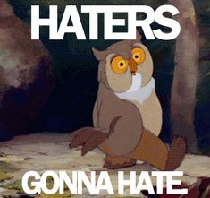 The best haters gonna hate gif ever Funny Jokes, Hilarious, Lingerie For Men, Disney And Dreamworks, Disney Love, Disney Birds, Memes, I Laughed, Funny Pictures