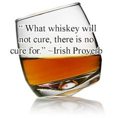 What Whiskey will not cure....