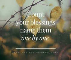 Count your blessings....What are you thankful for