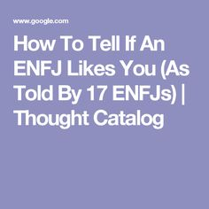 How To Tell If An ENFJ Likes You (As Told By 17 ENFJs) | Thought Catalog
