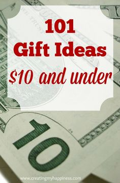 There's no need to spend a fortune to get cute gifts your friends and family will love. Here are 101 gift ideas that are all $10 or under!