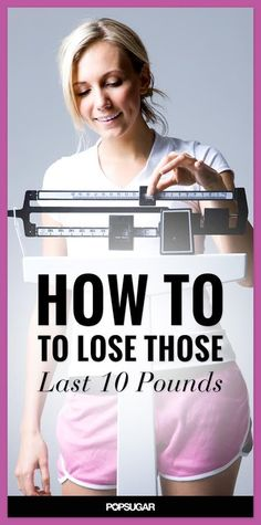 Here's How to Lose Those Last 10 Pounds