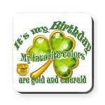 "Fun St. Patrick's Day Birthday gift ideas for women- ""It's my Birthday! My favorite colors are gold and emerald!"" -Square Coaster"