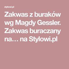 Zakwas z buraków wg Magdy Gessler. Zakwas buraczany na… na Stylowi.pl