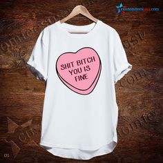 Shit Bitch You Is Fine Quote T-Shirt   Get Tees @ customteesusa.com/product-category/quote-tshirts/