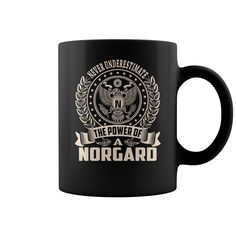 Never Underestimate The Power Of a NORGARD Name Mugs #gift #ideas #Popular #Everything #Videos #Shop #Animals #pets #Architecture #Art #Cars #motorcycles #Celebrities #DIY #crafts #Design #Education #Entertainment #Food #drink #Gardening #Geek #Hair #beauty #Health #fitness #History #Holidays #events #Home decor #Humor #Illustrations #posters #Kids #parenting #Men #Outdoors #Photography #Products #Quotes #Science #nature #Sports #Tattoos #Technology #Travel #Weddings #Women
