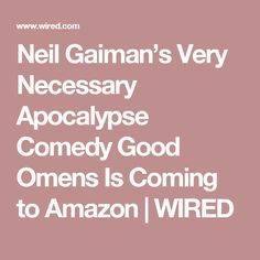 Neil Gaiman's Very Necessary Apocalypse Comedy Good Omens Is Coming to Amazon | WIRED