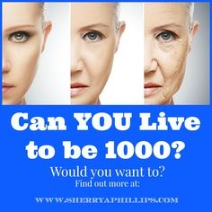 Can YOU Live to be 1000? Would you want to? Find out more at http://sherryaphillips.com/can-you-live-to-be-1000/ #Longevity #Health #Abundance