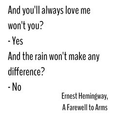 and the rain won't make any difference // earnest Hemingway