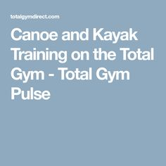 Canoe and Kayak Training on the Total Gym - Total Gym Pulse