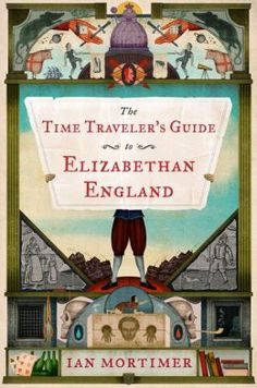 The Time Traveler's Guide to Elizabethan England by Ian Mortimer.  Just be thankful for modern medicine and sanitation.  OMG.