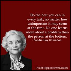 & the best you can in every task, no matter how unimportant it may seem at the time. No one learns more about a problem than the person at the bottom.& - Sandra Day O& Junior League of Phoenix Courting Quotes, Sandra Day O'connor, Law Quotes, Political Quotes, Truth Hurts, Women In History, Supreme Court, Powerful Women, Strong Women