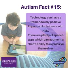 """Autism Fact #15: """"Technology can have a tremendously positive impact on individuals with ASD. There are plenty of speech apps which can augment a child's ability to expressive themselves"""". 