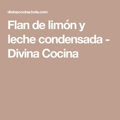 Flan de limón y leche condensada - Divina Cocina