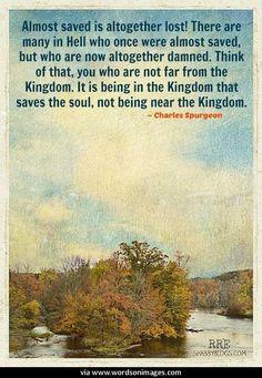 Charles Spurgeon Quote  -->Read one man's AMAZING salvation testimony: http://www.therealityofsavingfaith.com #saved #Jesus #salvation