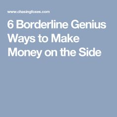 6 Borderline Genius Ways to Make Money on the Side
