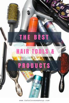 THE BEST HAIR TOOLS AND PRODUCTS   Kate Loves Makeup