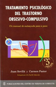 Tratamiento psicológico del trastorno obsesivo-compulsivo : un manual de autoayuda paso a paso / Juan Sevillá y Carmen Pastor (2014)