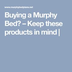 Buying a Murphy Bed? – Keep these products in mind |