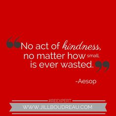 """Find my daily #REexpert inspiration on #Instagram. """"No act of kindness, no matter how small is ever wasted."""" -Aesop http://instagram.com/reexpert"""