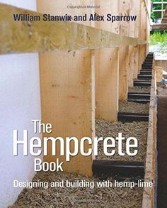 The Hempcrete Book: Designing and Building with Hemp-Lime (Sustainable Building) by William Stanwix, Alex Sparrow. Uit Cambridge Ltd. Natural Building, Green Building, Building A House, Building Ideas, Business Paper, Roof Insulation, Eco Buildings, Tadelakt, Earth Homes