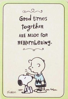 Good times together are made for Remembering, Charlie Brown and Snoopy Charlie Brown Quotes, Charlie Brown And Snoopy, Peanuts Quotes, Snoopy Quotes, Peanuts Cartoon, Peanuts Snoopy, Snoopy Hug, Funny Quotes, Life Quotes