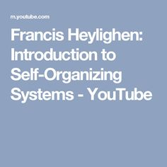 Francis Heylighen: Introduction to Self-Organizing Systems