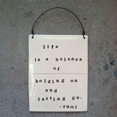 plaque life is a balance rumi quote.  MADE TO ORDER. $28.00, via Etsy.