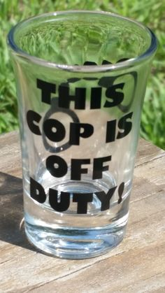 """Cop """"shot glass"""" - Police gift - """"handcuffs"""" - This cop is off duty!  Law enforcement gift - police academy graduation - Trooper - Sheriff"""