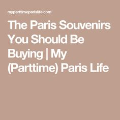 The Paris Souvenirs You Should Be Buying | My (Parttime) Paris Life